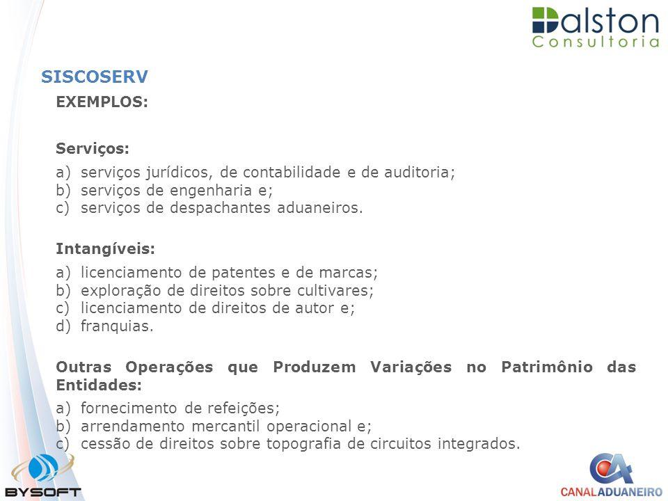 SISCOSERV EXEMPLOS: Serviços: a)serviços jurídicos, de contabilidade e de auditoria; b)serviços de engenharia e; c)serviços de despachantes aduaneiros