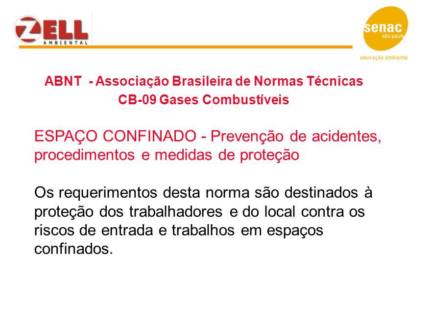ABNT - Associação Brasileira de Normas Técnicas CB-09 Gases Combustíveis ESPAÇO CONFINADO - Prevenção de acidentes, procedimentos e medidas de proteçã