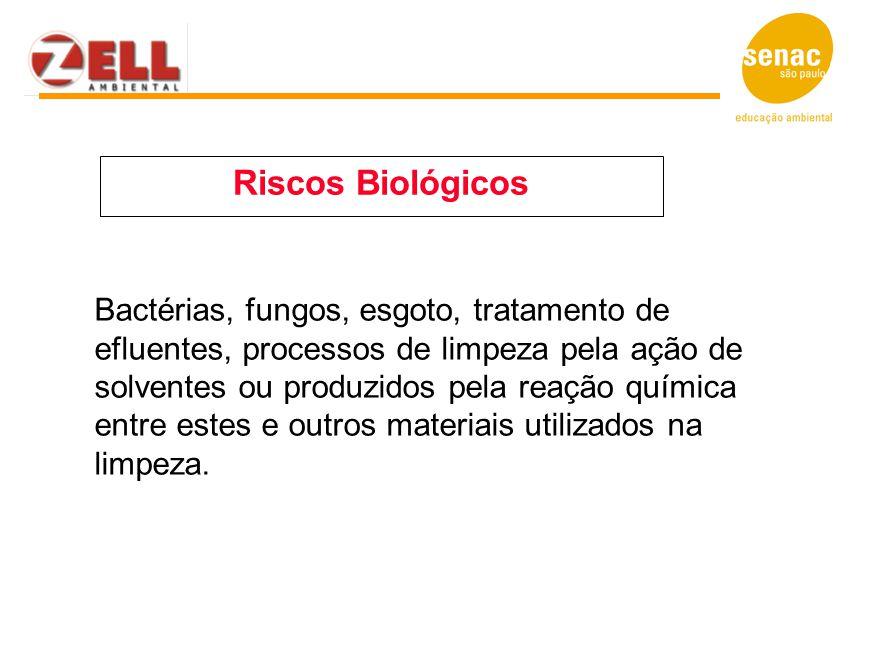 Riscos Biológicos Bactérias, fungos, esgoto, tratamento de efluentes, processos de limpeza pela ação de solventes ou produzidos pela reação química en