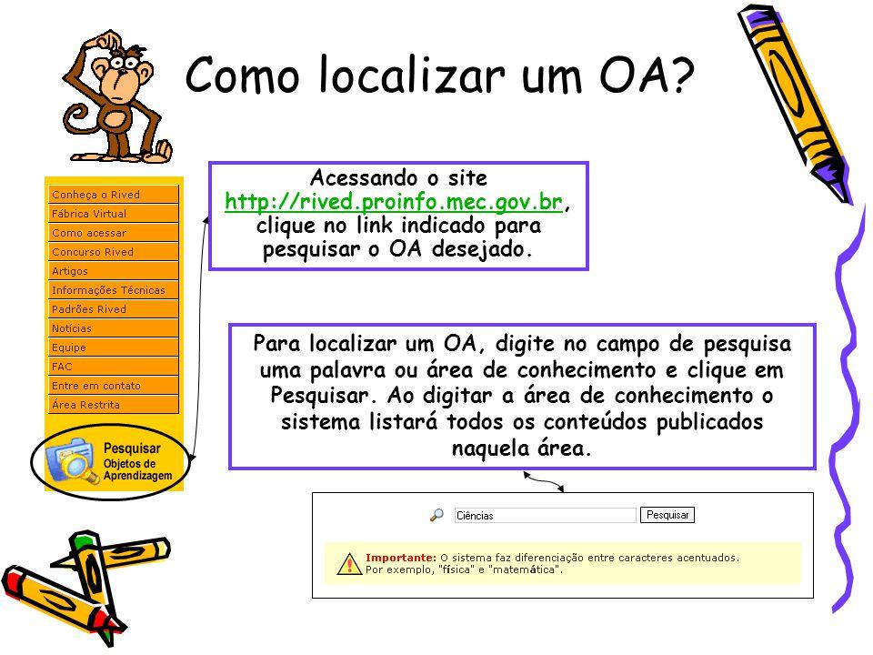 Como localizar um OA? Para localizar um OA, digite no campo de pesquisa uma palavra ou área de conhecimento e clique em Pesquisar. Ao digitar a área d