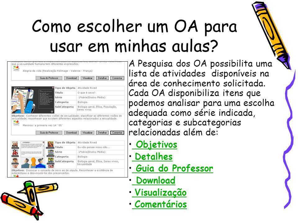 Como escolher um OA para usar em minhas aulas? A Pesquisa dos OA possibilita uma lista de atividades disponíveis na área de conhecimento solicitada. C