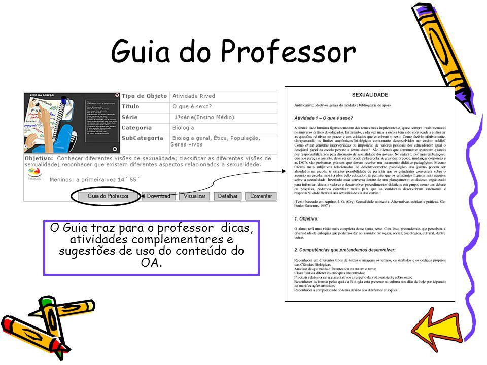 Guia do Professor O Guia traz para o professor dicas, atividades complementares e sugestões de uso do conteúdo do OA.