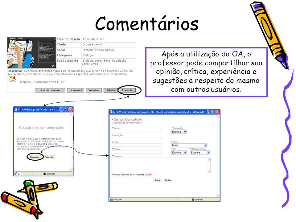 Comentários Após a utilização do OA, o professor pode compartilhar sua opinião, crítica, experiência e sugestões a respeito do mesmo com outros usuários.