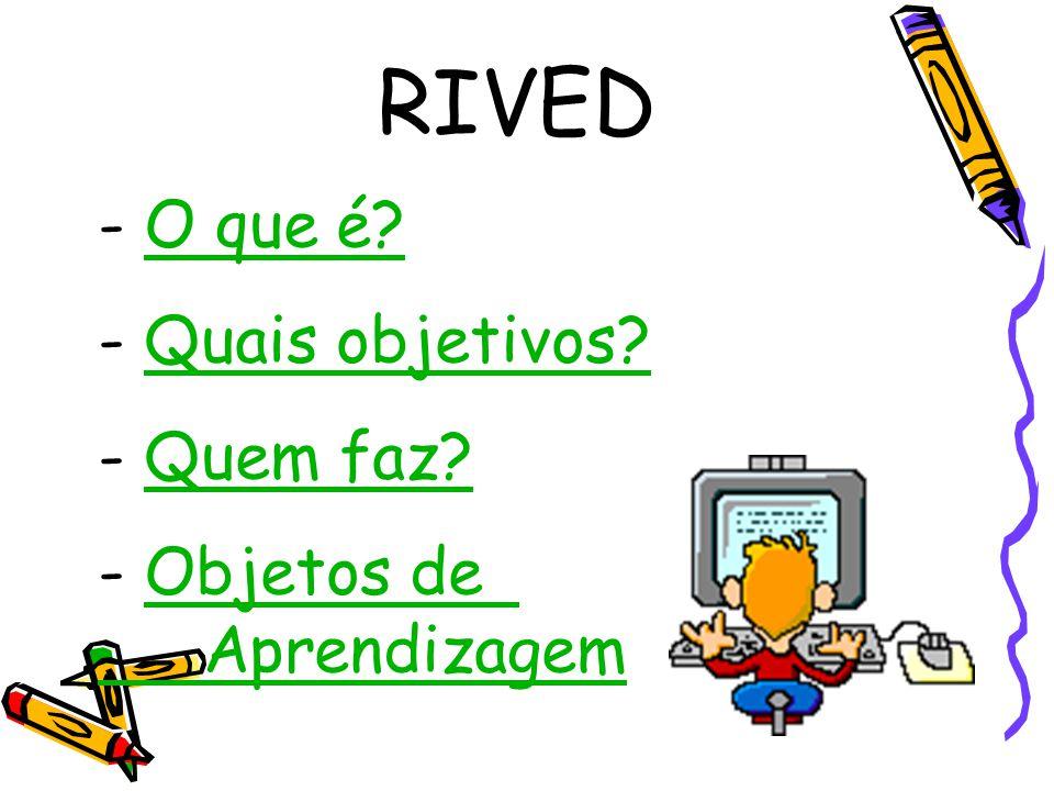 RIVED - O que é?O que é.- Quais objetivos?Quais objetivos.