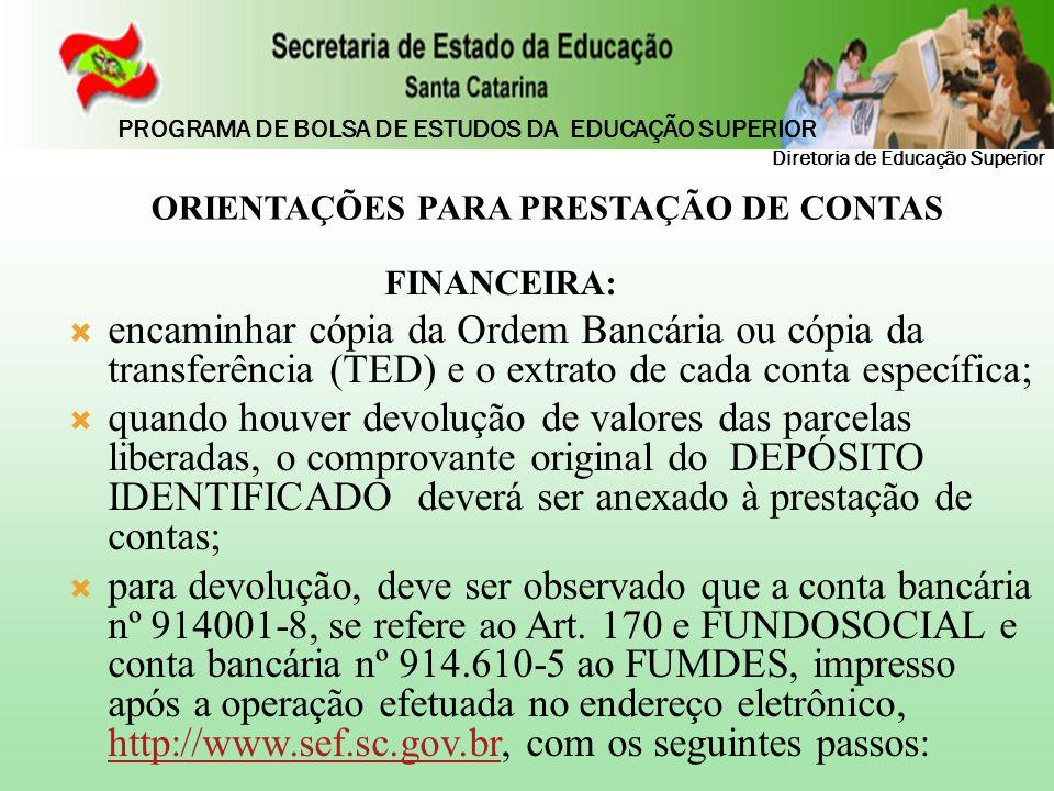 DIRETORIA DE EDUCAÇÃO SUPERIOR Diretor: Gilberto Luiz Agnolin dies@sed.sc.gov.br GERÊNCIA DE PROGRAMAS E POLÍTICAS DE EDUCAÇÃO SUPERIOR Gerente: Edir Seemund gepre@sed.sc.gov.br GERÊNCIA ADMINISTRATIVA DE EDUCAÇÃO SUPERIOR Gerente: Maria Antonia Pereira Canever geaes@sed.sc.gov.br Diretoria de Educação Superior PROGRAMA DE BOLSA DE ESTUDOS DA EDUCAÇÃO SUPERIOR