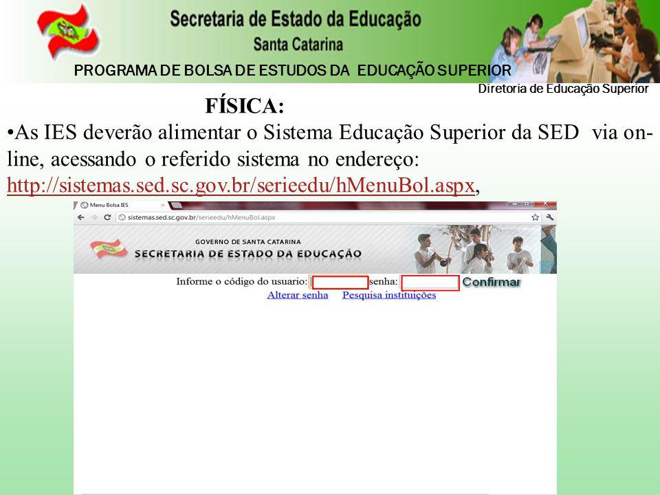 FÍSICA: As IES deverão alimentar o Sistema Educação Superior da SED via on- line, acessando o referido sistema no endereço: http://sistemas.sed.sc.gov