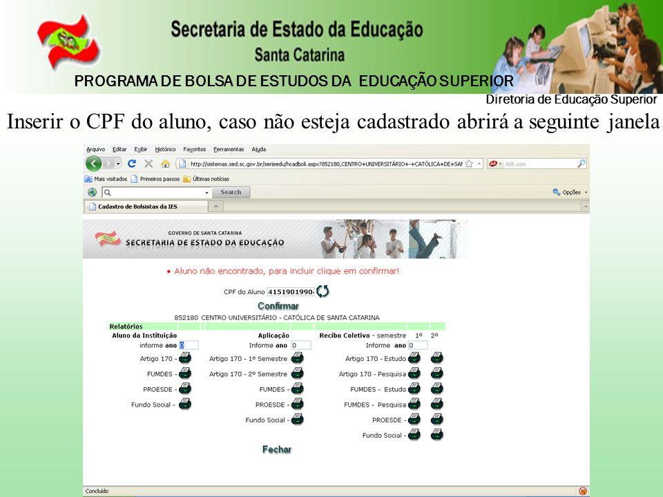 Inserir o CPF do aluno, caso não esteja cadastrado abrirá a seguinte janela Diretoria de Educação Superior PROGRAMA DE BOLSA DE ESTUDOS DA EDUCAÇÃO SU