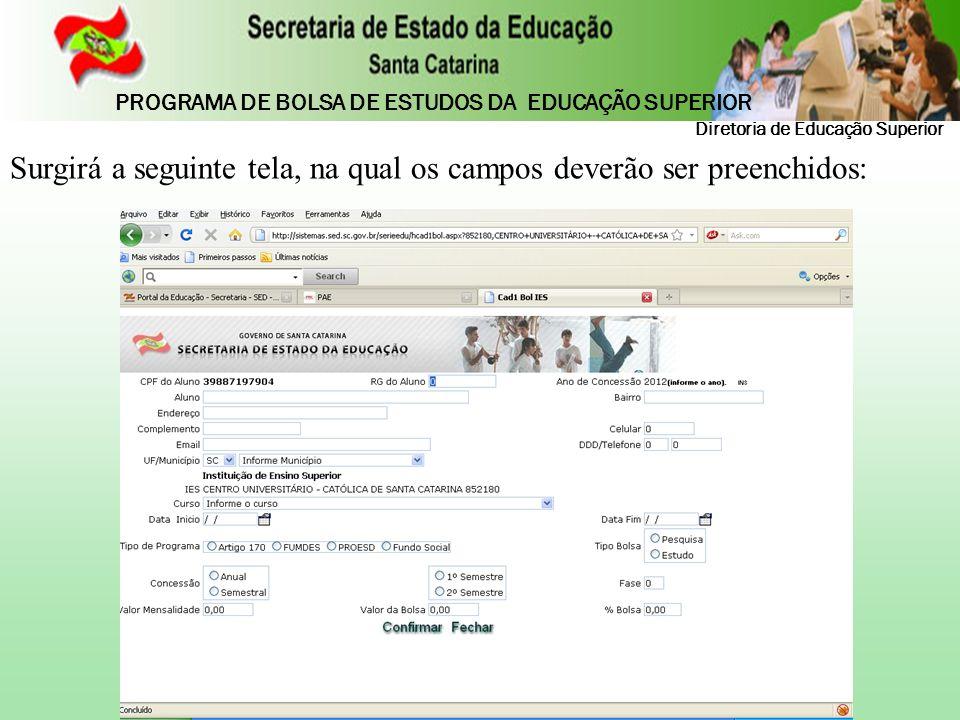 Surgirá a seguinte tela, na qual os campos deverão ser preenchidos: Diretoria de Educação Superior PROGRAMA DE BOLSA DE ESTUDOS DA EDUCAÇÃO SUPERIOR