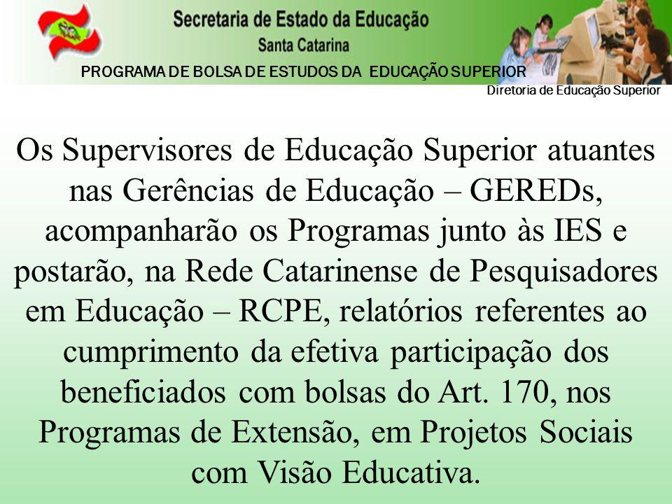 Os Supervisores de Educação Superior atuantes nas Gerências de Educação – GEREDs, acompanharão os Programas junto às IES e postarão, na Rede Catarinen