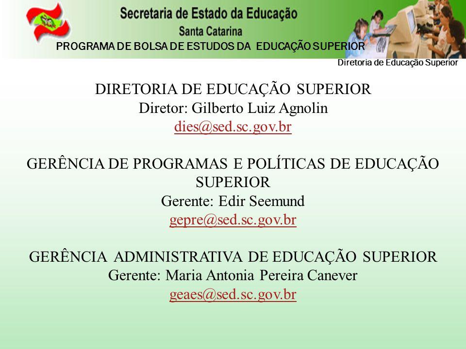 DIRETORIA DE EDUCAÇÃO SUPERIOR Diretor: Gilberto Luiz Agnolin dies@sed.sc.gov.br GERÊNCIA DE PROGRAMAS E POLÍTICAS DE EDUCAÇÃO SUPERIOR Gerente: Edir