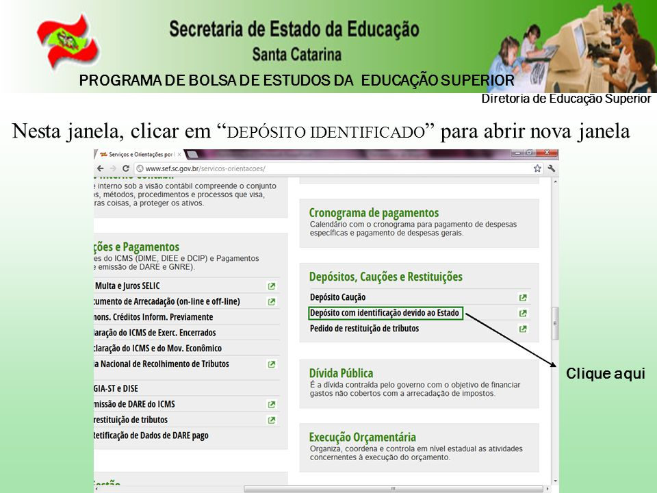"""Clique aqui Nesta janela, clicar em """" DEPÓSITO IDENTIFICADO """" para abrir nova janela Diretoria de Educação Superior PROGRAMA DE BOLSA DE ESTUDOS DA ED"""