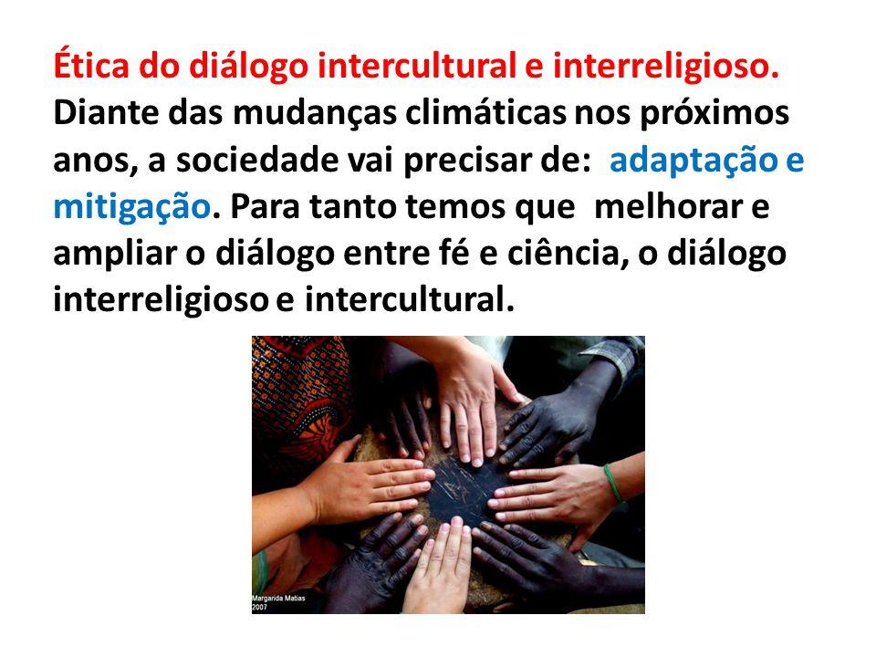 Ética do diálogo intercultural e interreligioso. Diante das mudanças climáticas nos próximos anos, a sociedade vai precisar de: adaptação e mitigação.