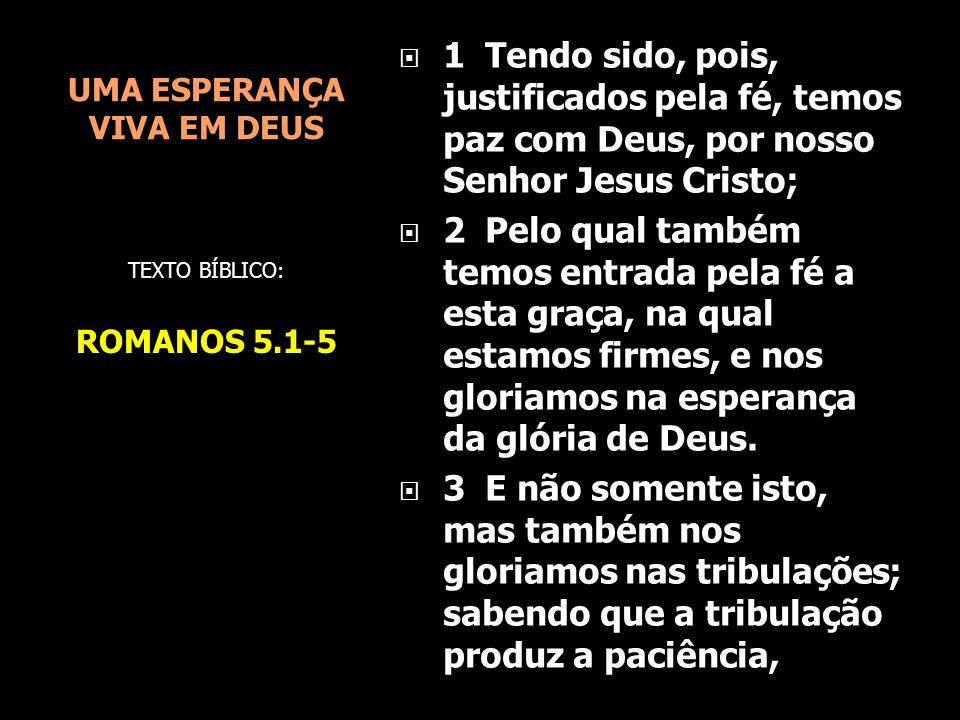 UMA ESPERANÇA VIVA EM DEUS I - COMEÇA PELA JUSTIFICAÇÃO EM JESUS II - CRÊ QUE A TRIBULAÇÃO PRODUZ PERSEVERANÇA III - CRÊ QUE O SENHOR NÃO ESTÁ LONGE IV - CRÊ QUE O SENHOR RESPONDE SEGUNDO À SUA VONTADE V - CRÊ QUE DEUS É SOCORRO PRESENTE VI - CRÊ QUE DEUS NOS CONSOLA PARA PODERMOS CONSOLAR A OUTROS Pr.