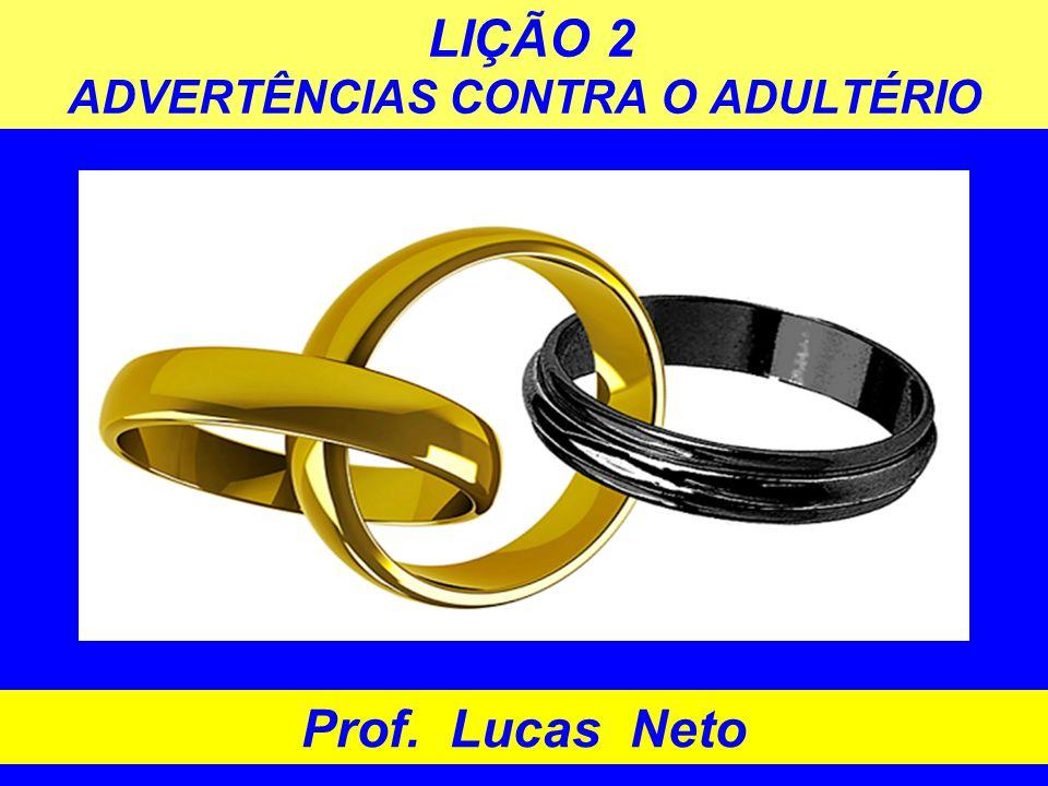 LIÇÃO 2 ADVERTÊNCIAS CONTRA O ADULTÉRIO Prof. Lucas Neto