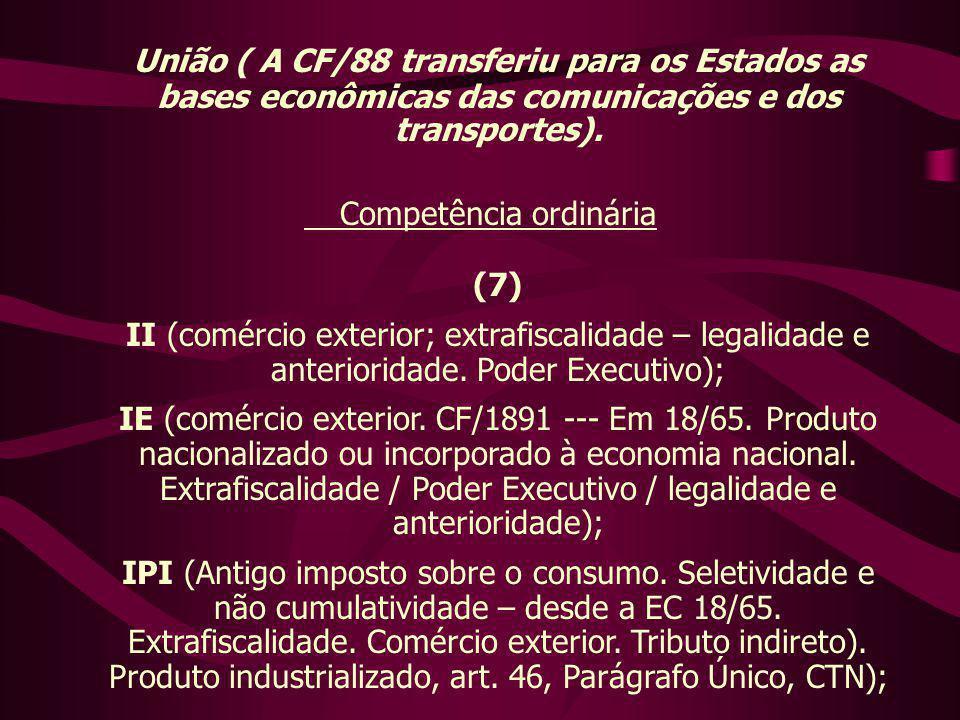União ( A CF/88 transferiu para os Estados as bases econômicas das comunicações e dos transportes). Competência ordinária (7) II (comércio exterior; e