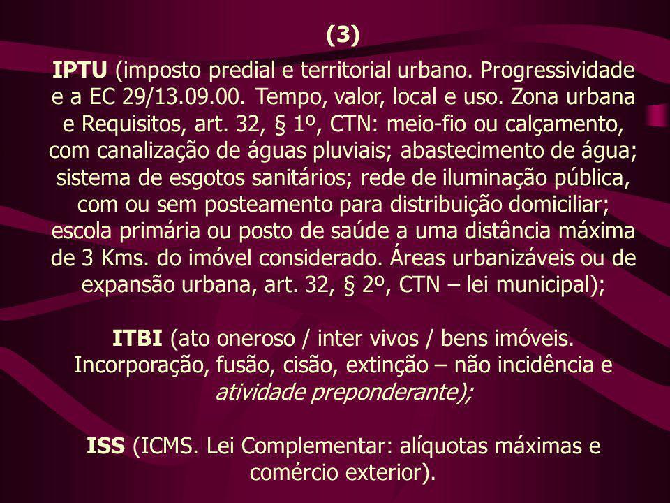 (3) IPTU (imposto predial e territorial urbano. Progressividade e a EC 29/13.09.00. Tempo, valor, local e uso. Zona urbana e Requisitos, art. 32, § 1º