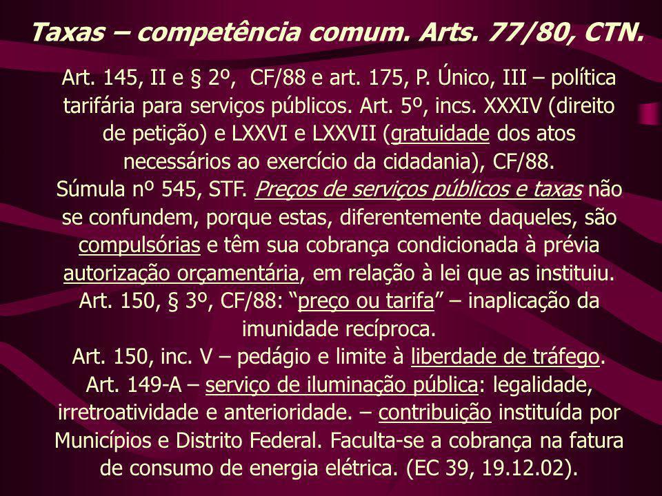Taxas – competência comum. Arts. 77/80, CTN. Art. 145, II e § 2º, CF/88 e art. 175, P. Único, III – política tarifária para serviços públicos. Art. 5º