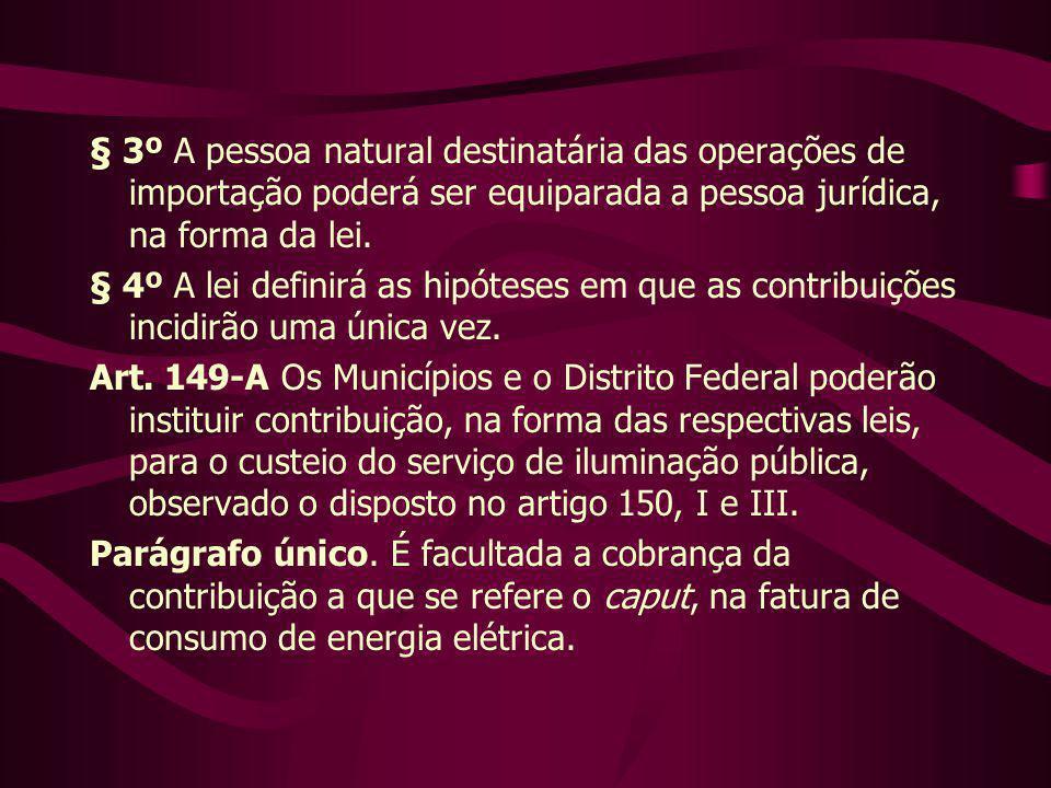 § 3º A pessoa natural destinatária das operações de importação poderá ser equiparada a pessoa jurídica, na forma da lei. § 4º A lei definirá as hipóte