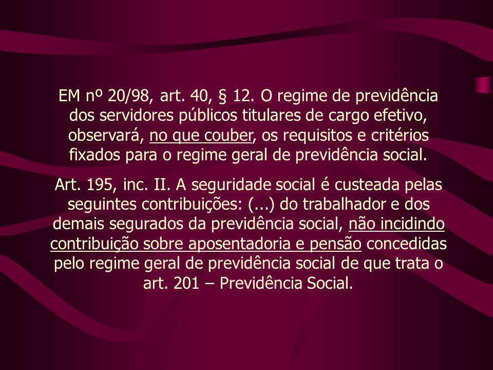 EM nº 20/98, art. 40, § 12. O regime de previdência dos servidores públicos titulares de cargo efetivo, observará, no que couber, os requisitos e crit