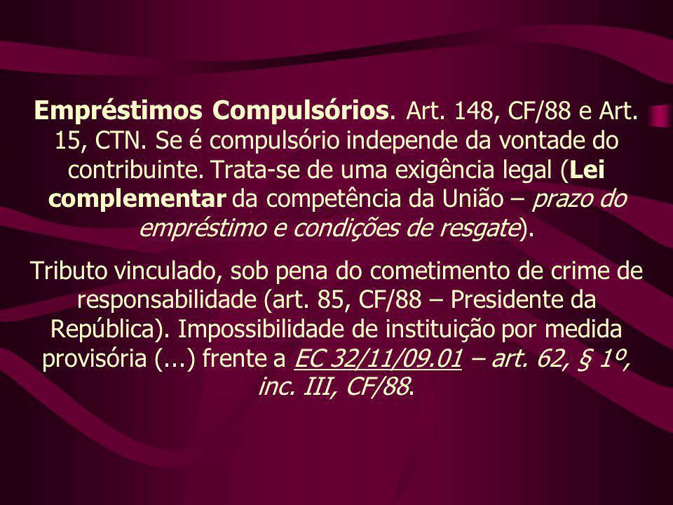Empréstimos Compulsórios. Art. 148, CF/88 e Art. 15, CTN. Se é compulsório independe da vontade do contribuinte. Trata-se de uma exigência legal (Lei
