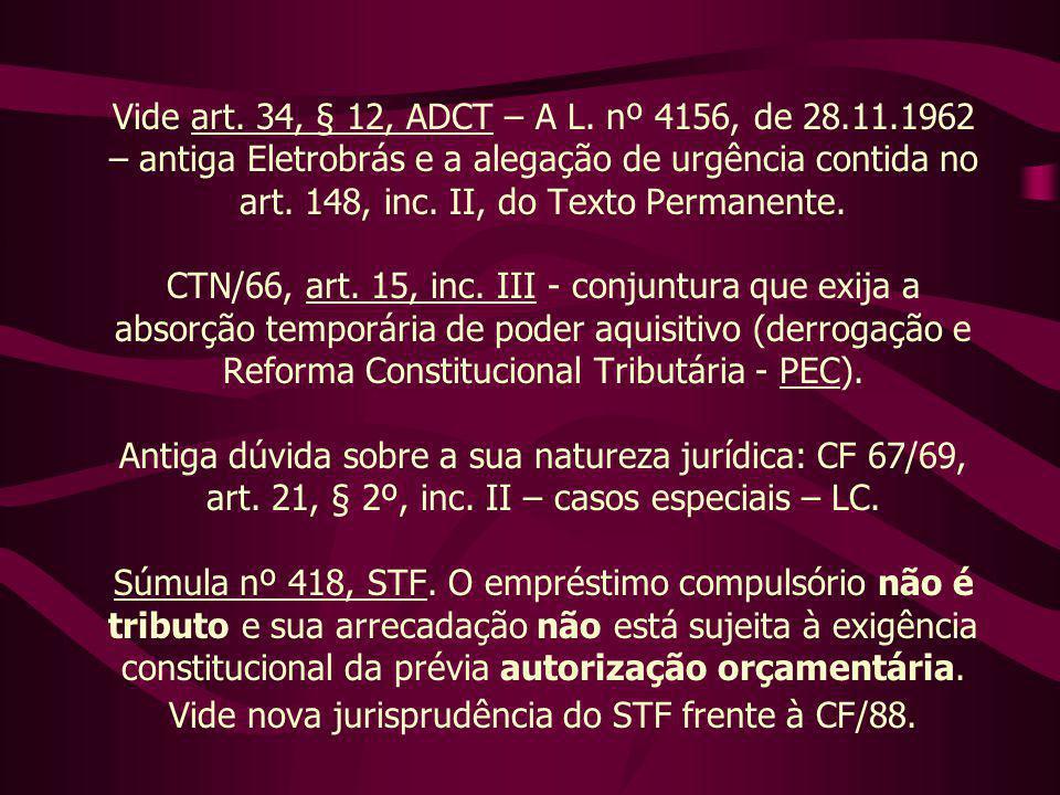 Vide art. 34, § 12, ADCT – A L. nº 4156, de 28.11.1962 – antiga Eletrobrás e a alegação de urgência contida no art. 148, inc. II, do Texto Permanente.