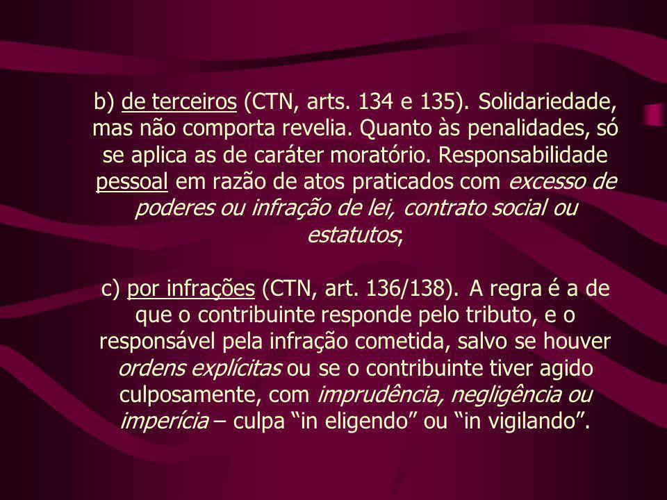 b) de terceiros (CTN, arts. 134 e 135). Solidariedade, mas não comporta revelia. Quanto às penalidades, só se aplica as de caráter moratório. Responsa