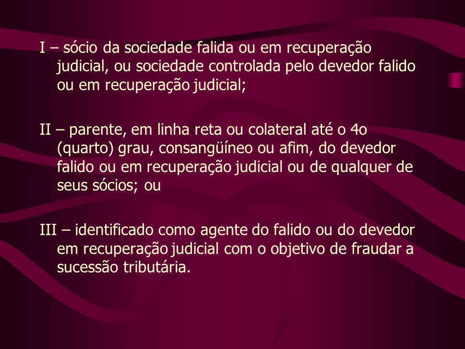 I – sócio da sociedade falida ou em recuperação judicial, ou sociedade controlada pelo devedor falido ou em recuperação judicial; II – parente, em lin