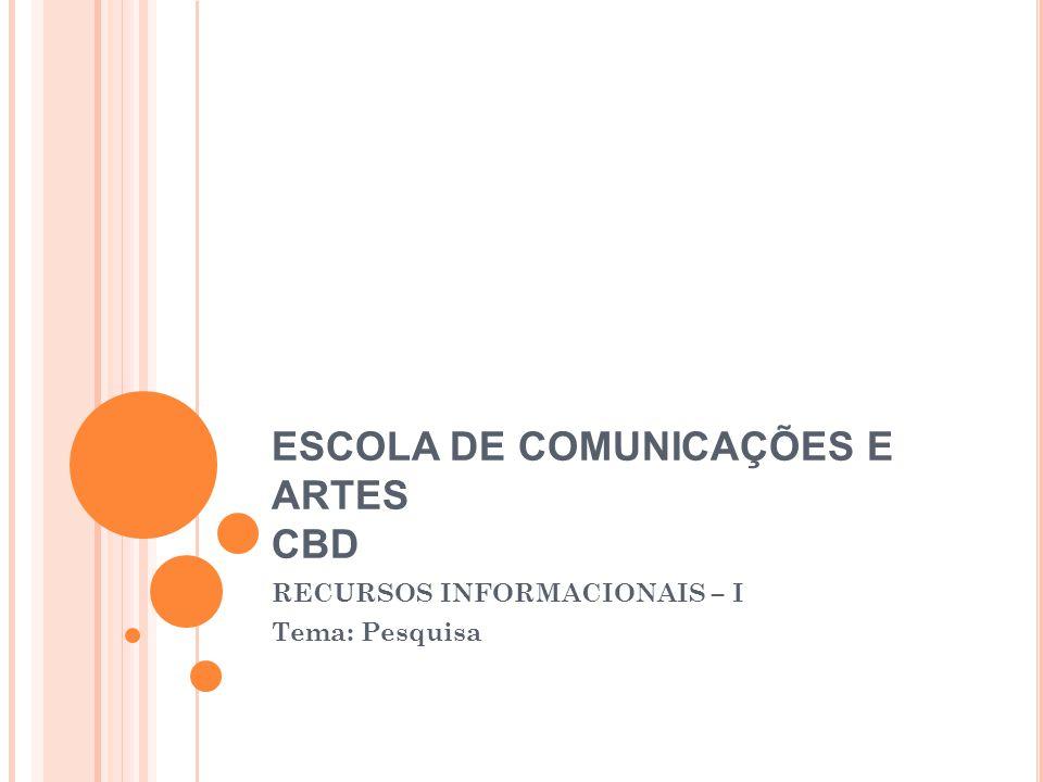 ESCOLA DE COMUNICAÇÕES E ARTES CBD RECURSOS INFORMACIONAIS – I Tema: Pesquisa