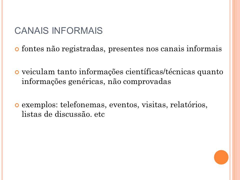 CANAIS INFORMAIS fontes não registradas, presentes nos canais informais veiculam tanto informações científicas/técnicas quanto informações genéricas,