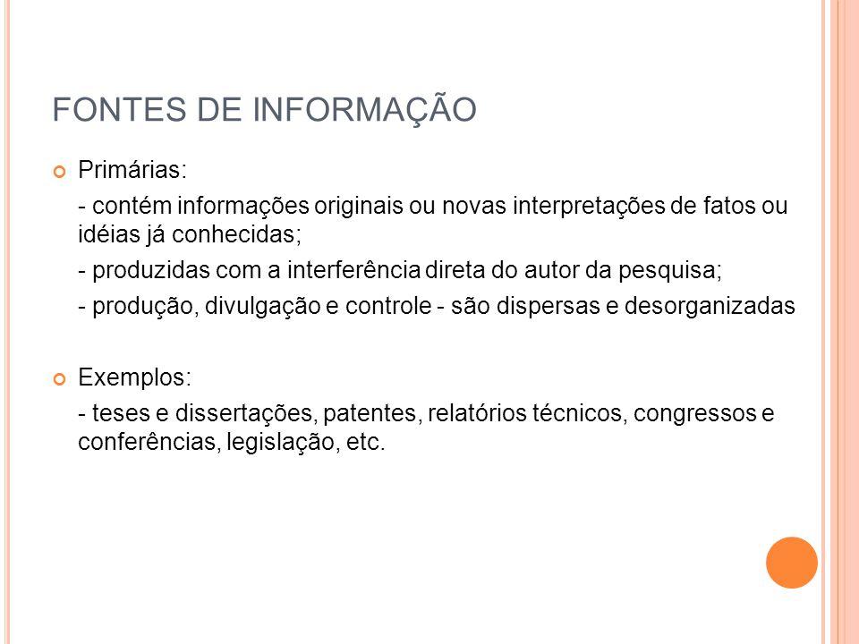 FONTES DE INFORMAÇÃO Primárias: - contém informações originais ou novas interpretações de fatos ou idéias já conhecidas; - produzidas com a interferên