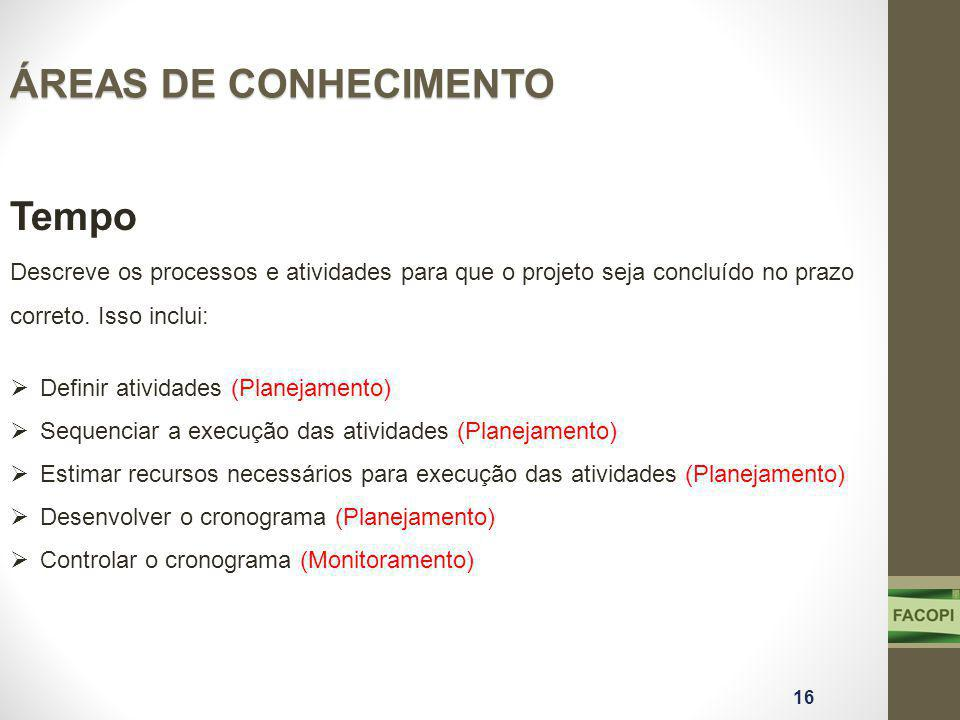 ÁREAS DE CONHECIMENTO Tempo Descreve os processos e atividades para que o projeto seja concluído no prazo correto. Isso inclui:  Definir atividades (