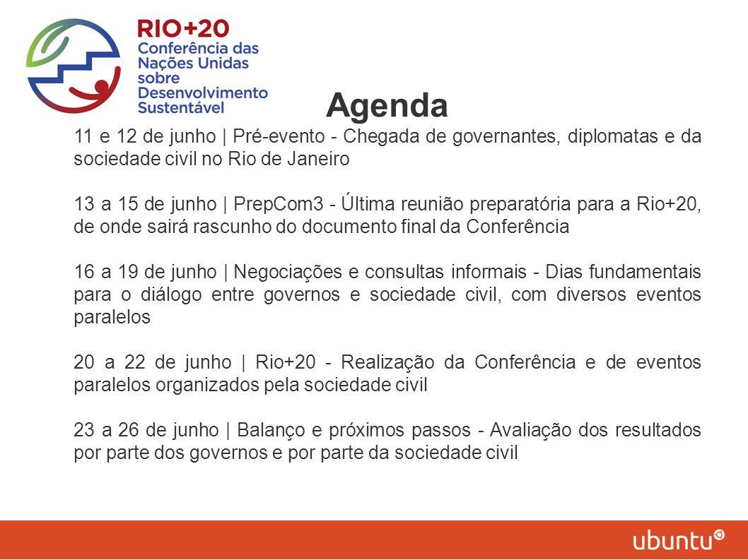 Agenda 11 e 12 de junho | Pré-evento - Chegada de governantes, diplomatas e da sociedade civil no Rio de Janeiro 13 a 15 de junho | PrepCom3 - Última
