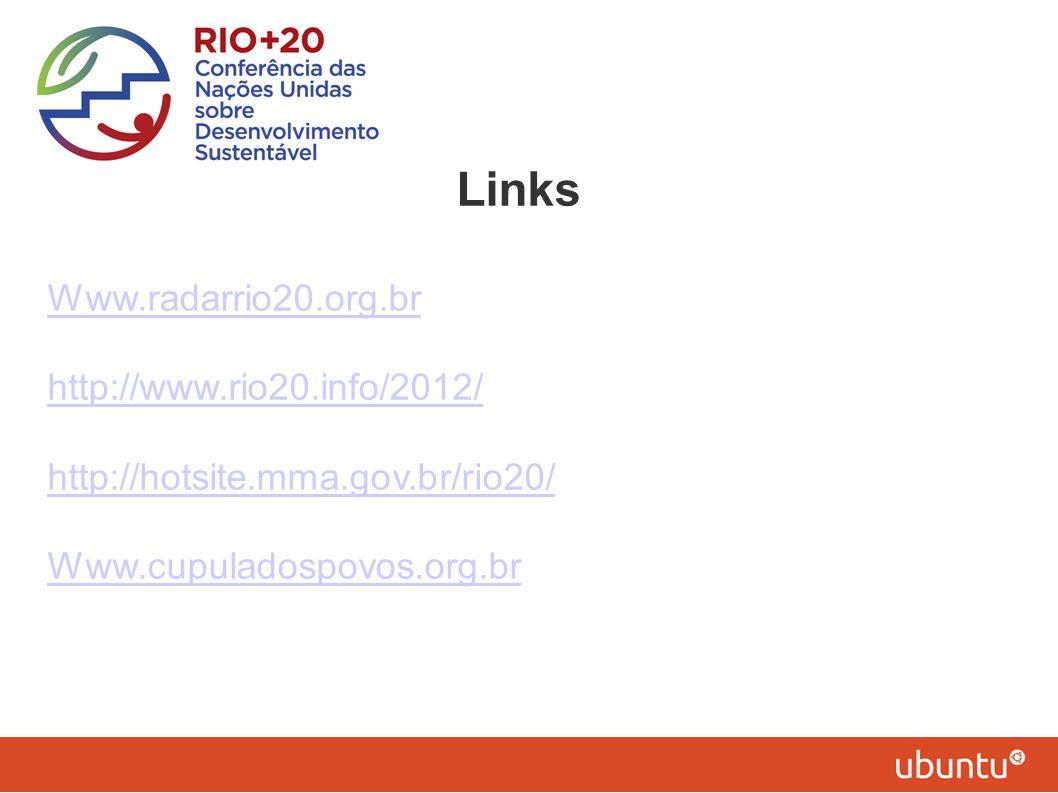 Links Www.radarrio20.org.br http://www.rio20.info/2012/ http://hotsite.mma.gov.br/rio20/ Www.cupuladospovos.org.br