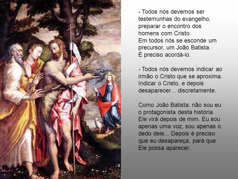 O Batista fala daquilo que viu, os cristãos também deveriam falar somente daquilo que viram e experimentaram. Deus continua precisando de outros Batis