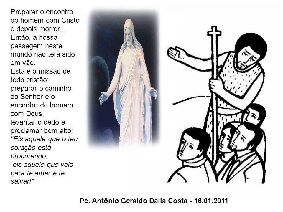 - Todos nós devemos ser testemunhas do evangelho, preparar o encontro dos homens com Cristo.