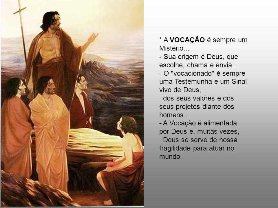 * A VOCAÇÃO é sempre um Mistério...- Sua origem é Deus, que escolhe, chama e envia...