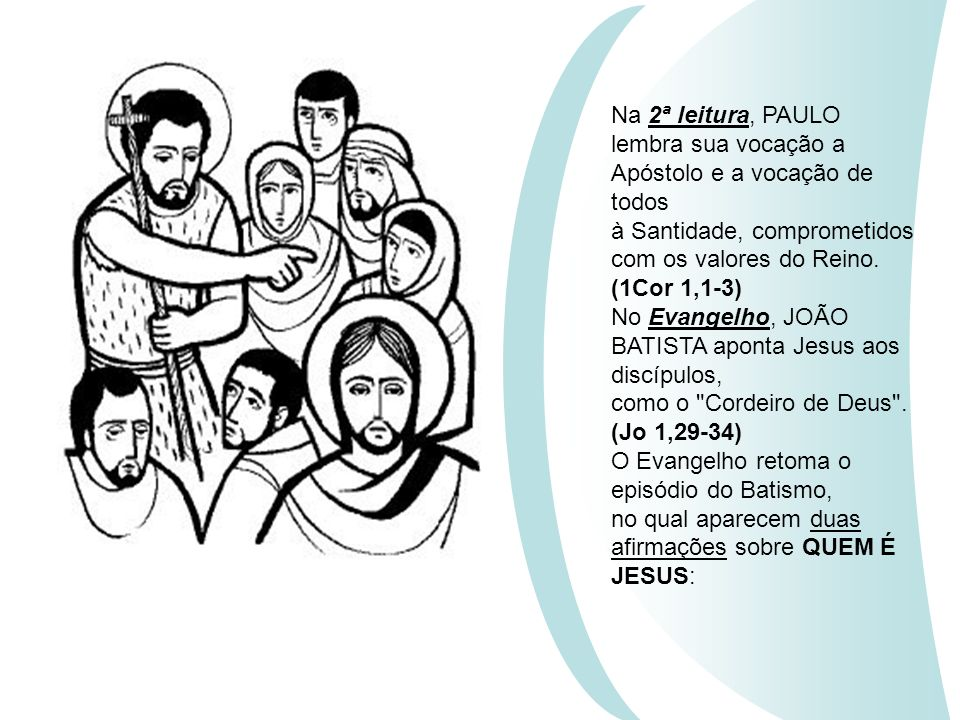 Na 2ª leitura, PAULO lembra sua vocação a Apóstolo e a vocação de todos à Santidade, comprometidos com os valores do Reino.