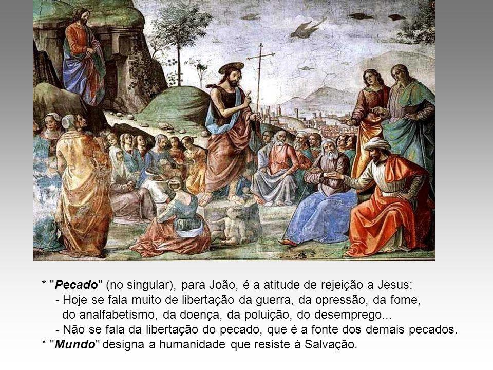 * Pecado (no singular), para João, é a atitude de rejeição a Jesus: - Hoje se fala muito de libertação da guerra, da opressão, da fome, do analfabetismo, da doença, da poluição, do desemprego...