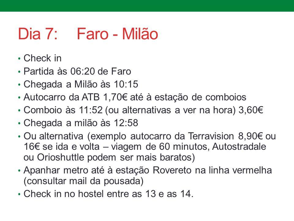Dia 7:Faro - Milão Check in Partida às 06:20 de Faro Chegada a Milão às 10:15 Autocarro da ATB 1,70€ até à estação de comboios Comboio às 11:52 (ou al