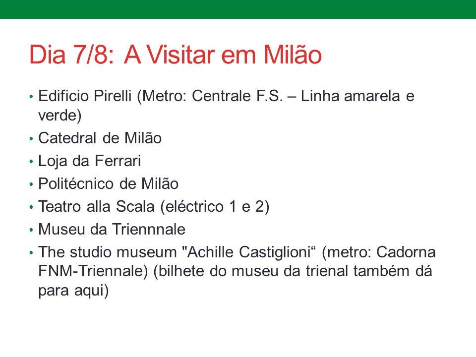 Dia 7/8:A Visitar em Milão Edificio Pirelli (Metro: Centrale F.S. – Linha amarela e verde) Catedral de Milão Loja da Ferrari Politécnico de Milão Teat