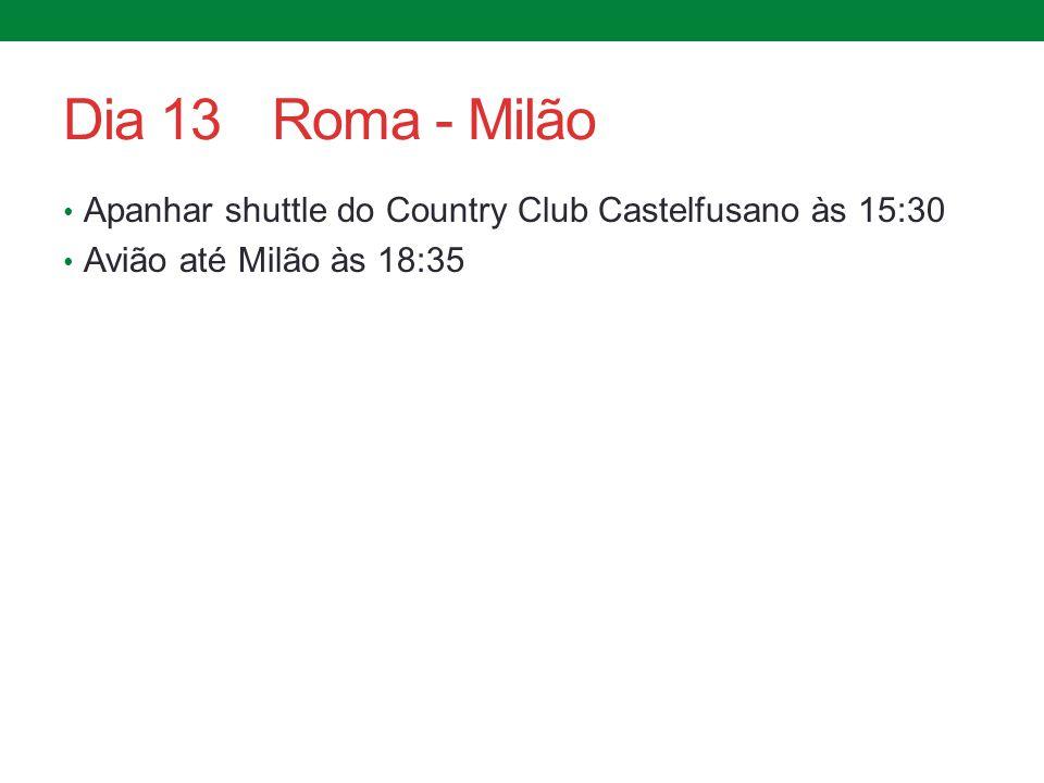 Dia 13Roma - Milão Apanhar shuttle do Country Club Castelfusano às 15:30 Avião até Milão às 18:35