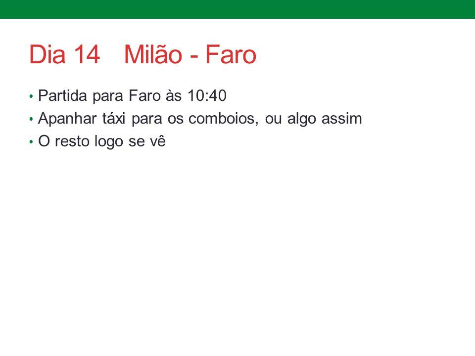 Dia 14Milão - Faro Partida para Faro às 10:40 Apanhar táxi para os comboios, ou algo assim O resto logo se vê