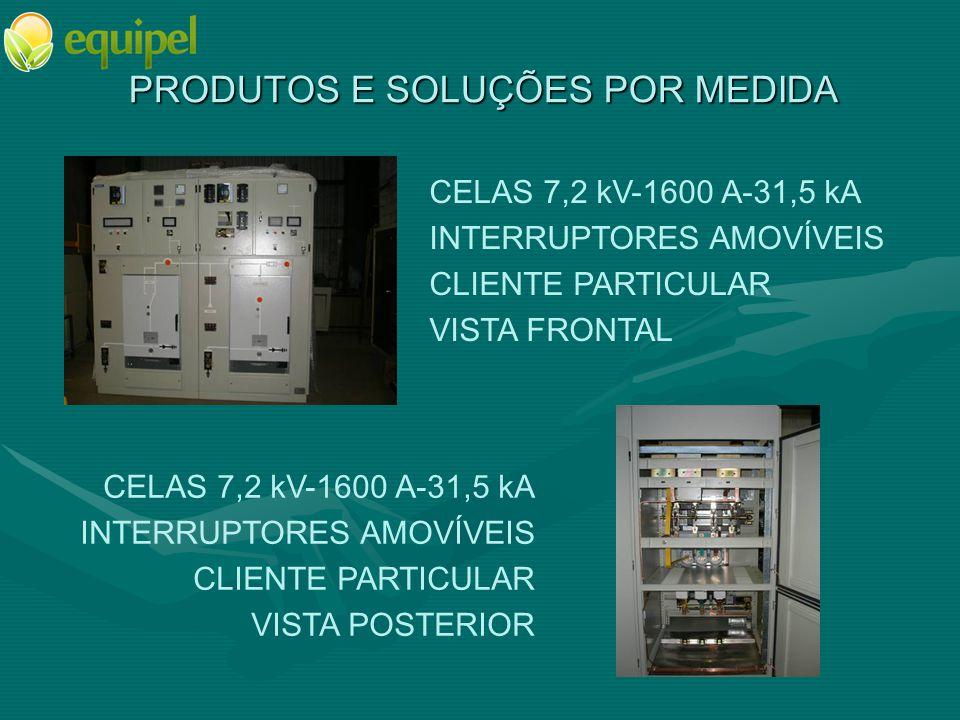 PRODUTOS E SOLUÇÕES POR MEDIDA CELAS 7,2 kV-1600 A-31,5 kA INTERRUPTORES AMOVÍVEIS CLIENTE PARTICULAR VISTA FRONTAL CELAS 7,2 kV-1600 A-31,5 kA INTERRUPTORES AMOVÍVEIS CLIENTE PARTICULAR VISTA POSTERIOR