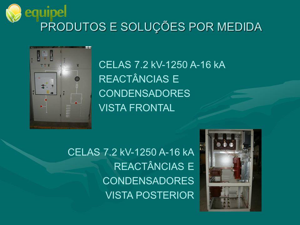 PRODUTOS E SOLUÇÕES POR MEDIDA CELAS 7.2 kV-1250 A-16 kA REACTÂNCIAS E CONDENSADORES VISTA FRONTAL CELAS 7.2 kV-1250 A-16 kA REACTÂNCIAS E CONDENSADORES VISTA POSTERIOR
