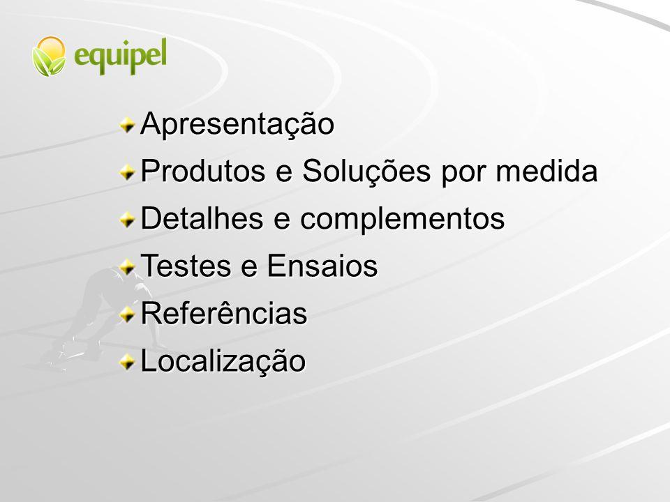 Apresentação Produtos e Soluções por medida Testes e Ensaios Referências Localização Detalhes e complementos