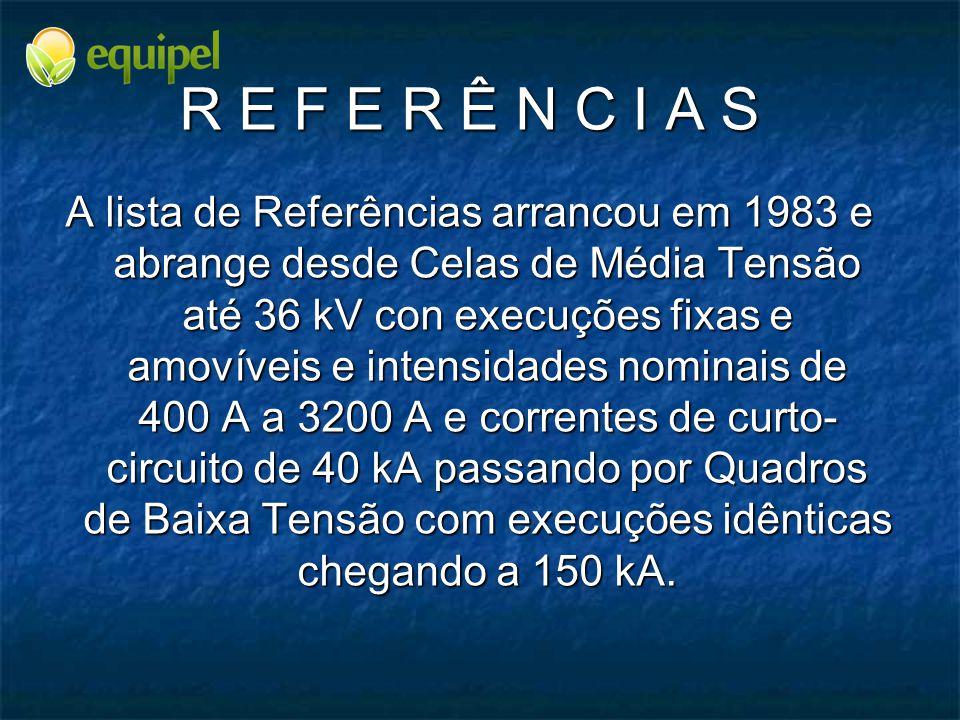 R E F E R Ê N C I A S A lista de Referências arrancou em 1983 e abrange desde Celas de Média Tensão até 36 kV con execuções fixas e amovíveis e intens