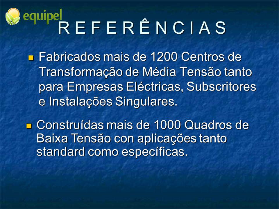 R E F E R Ê N C I A S Fabricados mais de 1200 Centros de Transformação de Média Tensão tanto para Empresas Eléctricas, Subscritores e Instalações Singulares.