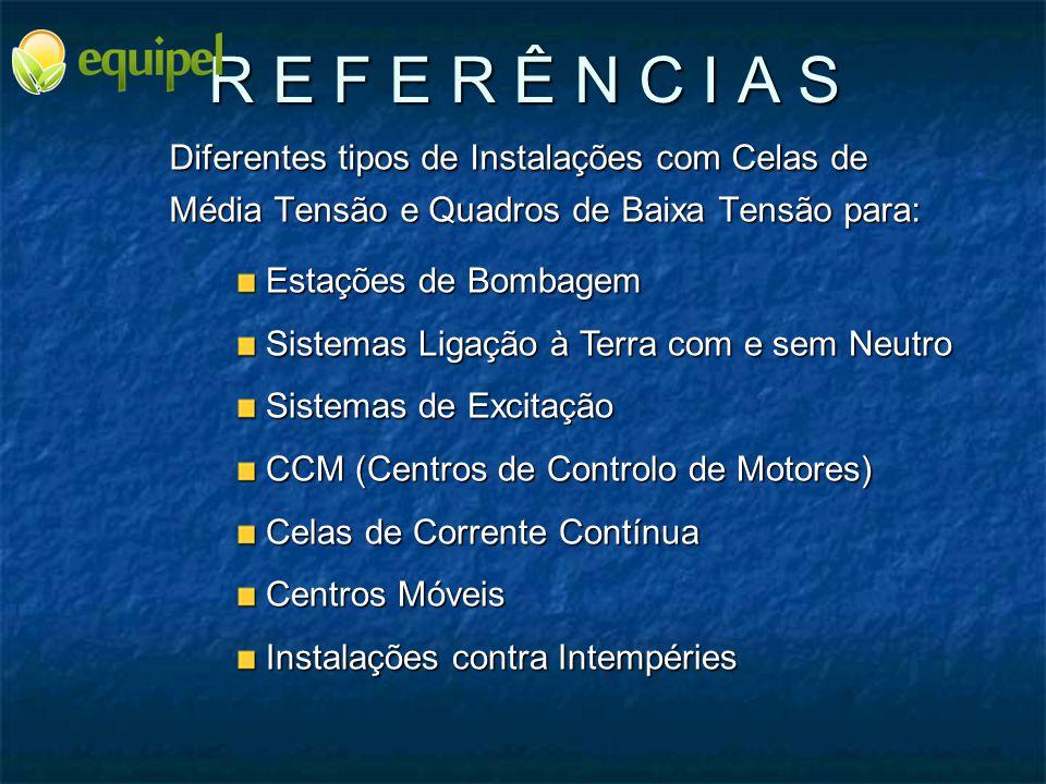 R E F E R Ê N C I A S Diferentes tipos de Instalações com Celas de Média Tensão e Quadros de Baixa Tensão para: Estações de Bombagem Estações de Bomba