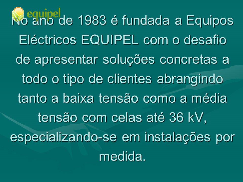 No ano de 1983 é fundada a Equipos Eléctricos EQUIPEL com o desafio de apresentar soluções concretas a todo o tipo de clientes abrangindo tanto a baixa tensão como a média tensão com celas até 36 kV, especializando-se em instalações por medida.