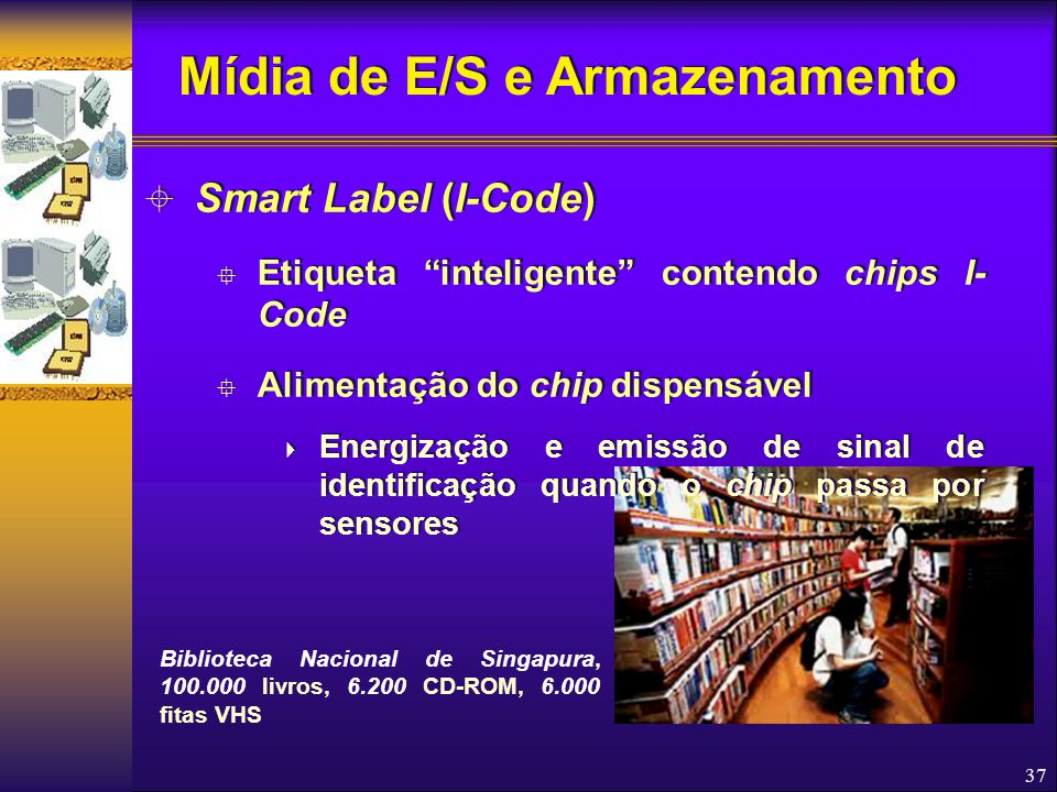"""37  Smart Label (I-Code)  Etiqueta """"inteligente"""" contendo chips I- Code  Alimentação do chip dispensável  Energização e emissão de sinal de identi"""